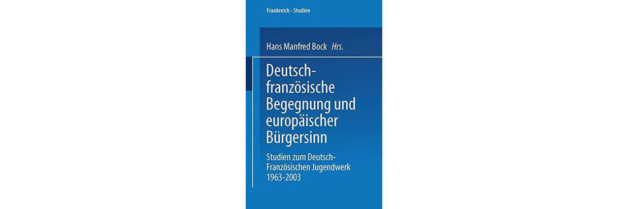 Deutsch Franz Sische Begegnung Und Europ Ischer B Rgersinn Studien Zum Deutsch Franz Sischen Jugendwerk 1963 2003